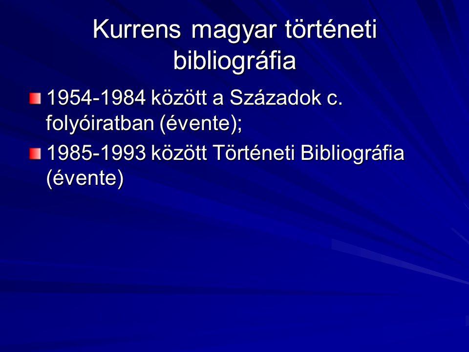 Kurrens magyar történeti bibliográfia 1954-1984 között a Századok c. folyóiratban (évente); 1985-1993 között Történeti Bibliográfia (évente)