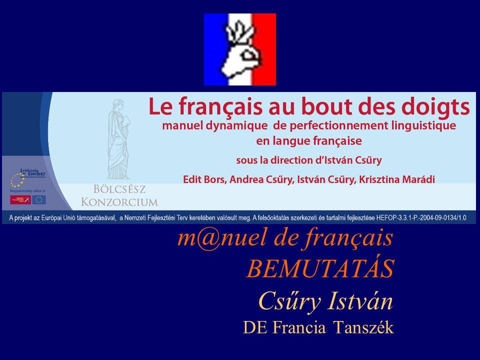 m@nuel de français BEMUTATÁS Csűry István DE Francia Tanszék