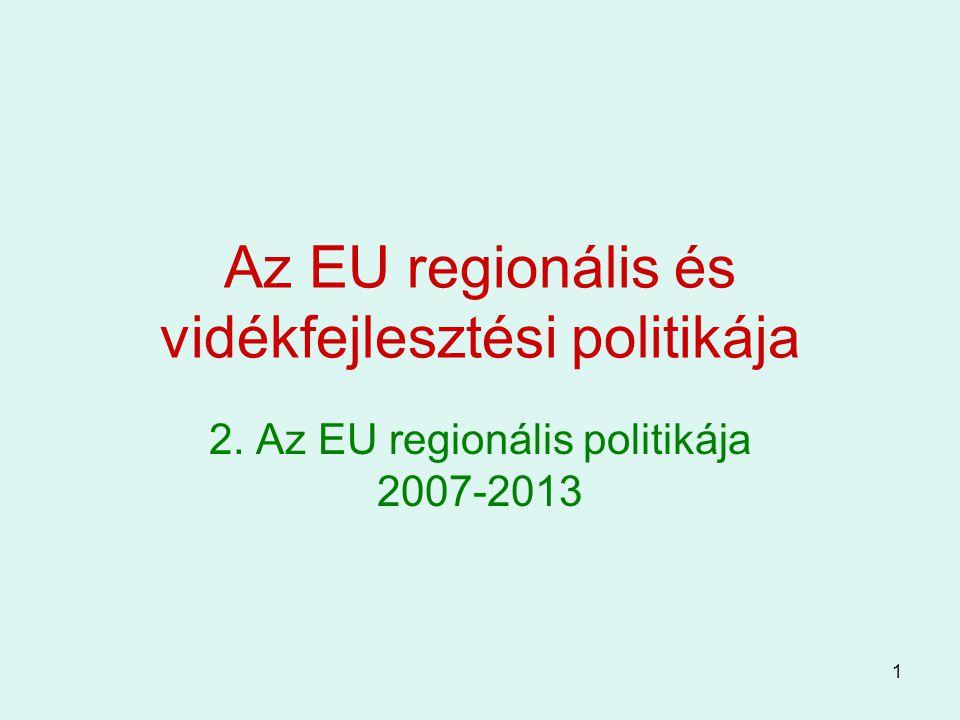 1 Az EU regionális és vidékfejlesztési politikája 2. Az EU regionális politikája 2007-2013