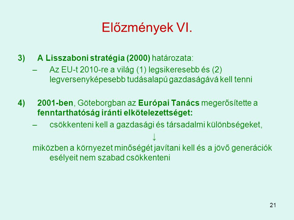 21 Előzmények VI. 3)A Lisszaboni stratégia (2000) határozata: –Az EU-t 2010-re a világ (1) legsikeresebb és (2) legversenyképesebb tudásalapú gazdaság