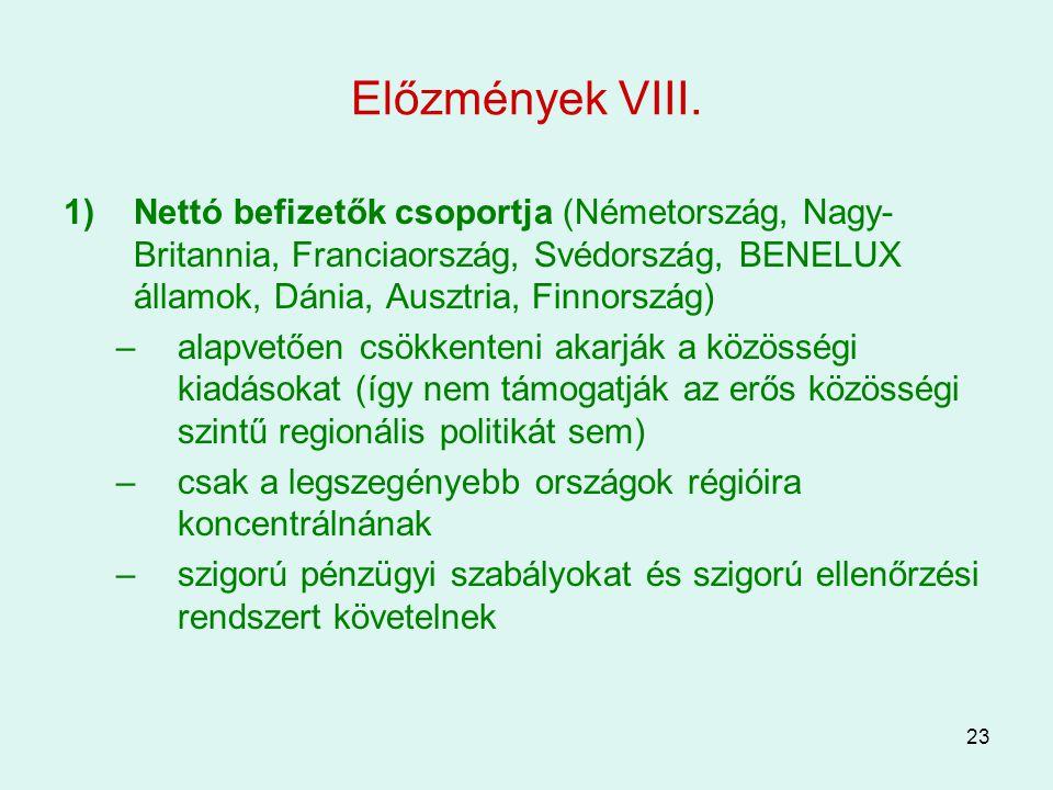 23 Előzmények VIII. 1)Nettó befizetők csoportja (Németország, Nagy- Britannia, Franciaország, Svédország, BENELUX államok, Dánia, Ausztria, Finnország