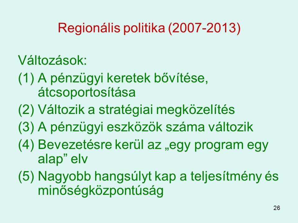 26 Regionális politika (2007-2013) Változások: (1) A pénzügyi keretek bővítése, átcsoportosítása (2) Változik a stratégiai megközelítés (3) A pénzügyi