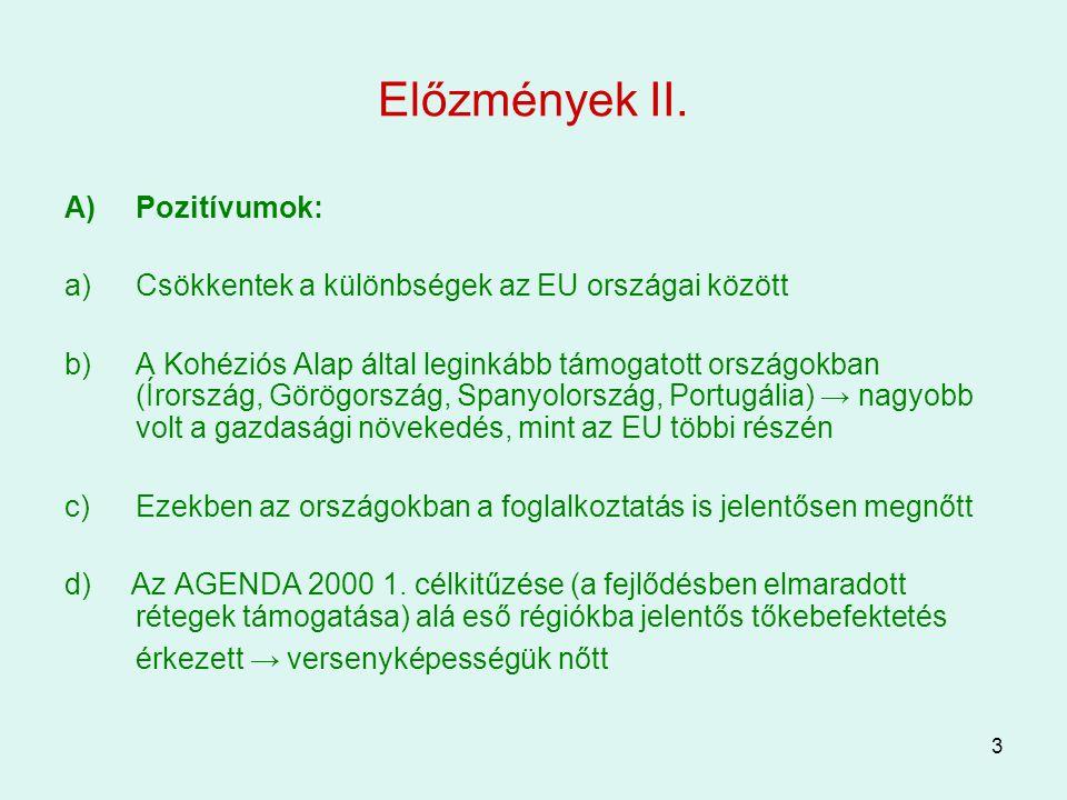 3 Előzmények II. A)Pozitívumok: a)Csökkentek a különbségek az EU országai között b)A Kohéziós Alap által leginkább támogatott országokban (Írország, G