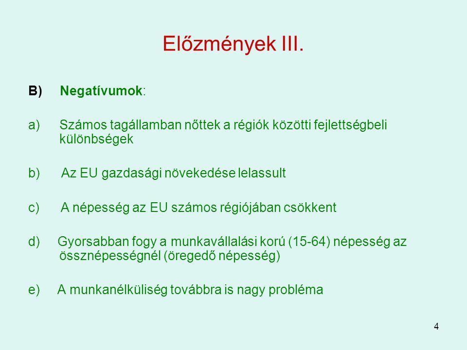 4 Előzmények III. B) Negatívumok: a)Számos tagállamban nőttek a régiók közötti fejlettségbeli különbségek b) Az EU gazdasági növekedése lelassult c) A