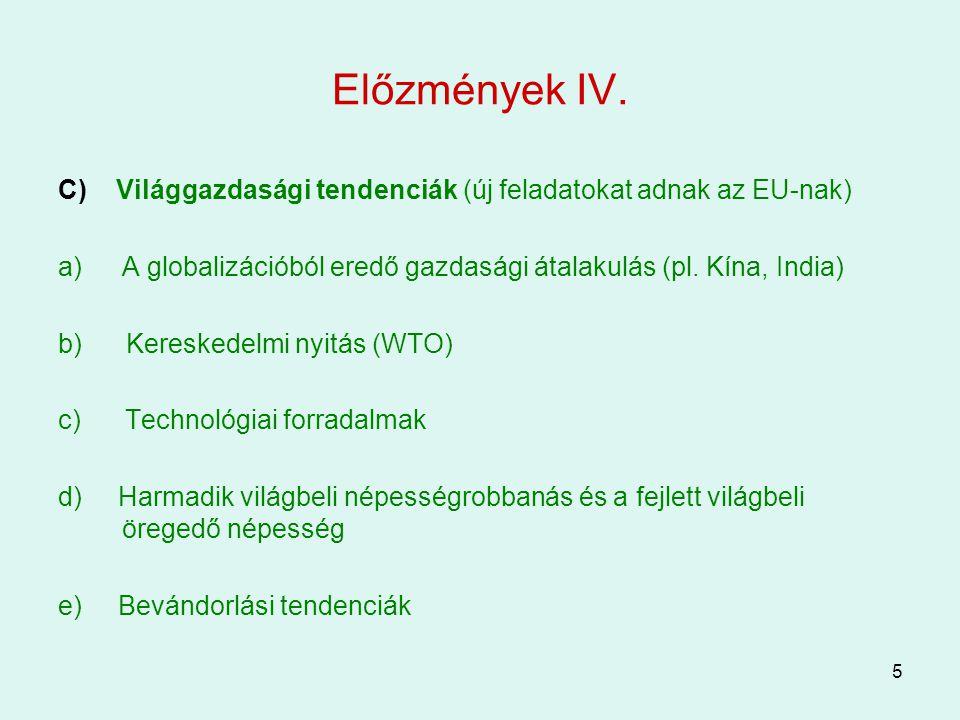5 Előzmények IV. C) Világgazdasági tendenciák (új feladatokat adnak az EU-nak) a)A globalizációból eredő gazdasági átalakulás (pl. Kína, India) b) Ker
