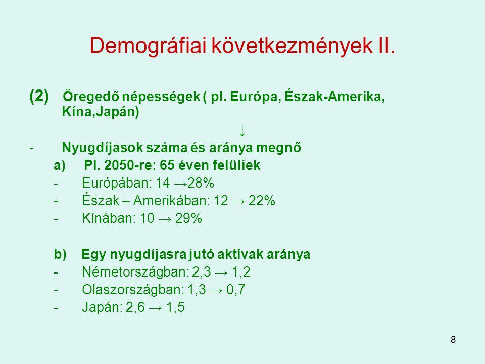 8 Demográfiai következmények II. (2) Öregedő népességek ( pl. Európa, Észak-Amerika, Kína,Japán) ↓ -Nyugdíjasok száma és aránya megnő a) Pl. 2050-re: