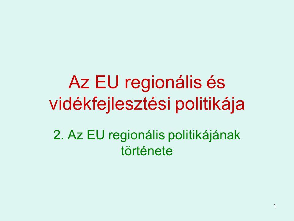 2 A regionális politika kialakulása A regionális politika kialakulása párhuzamos volt a gazdasági integráció elmélyülésével.