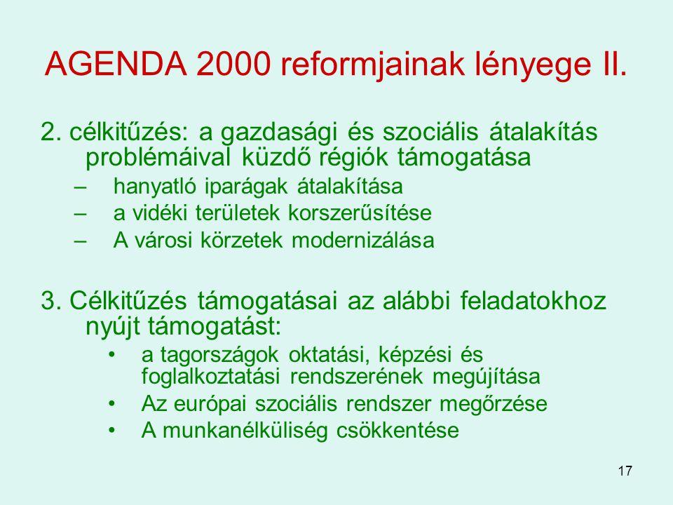 17 AGENDA 2000 reformjainak lényege II. 2. célkitűzés: a gazdasági és szociális átalakítás problémáival küzdő régiók támogatása –hanyatló iparágak áta