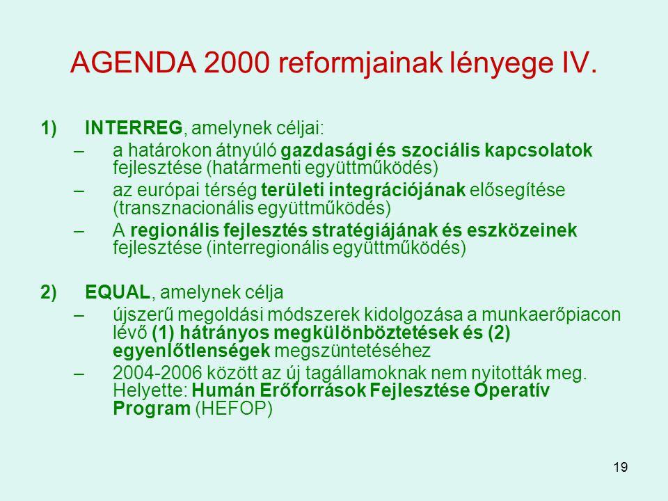 19 AGENDA 2000 reformjainak lényege IV. 1)INTERREG, amelynek céljai: –a határokon átnyúló gazdasági és szociális kapcsolatok fejlesztése (határmenti e