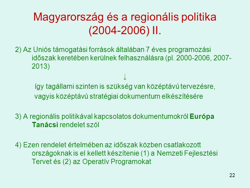22 Magyarország és a regionális politika (2004-2006) II. 2) Az Uniós támogatási források általában 7 éves programozási időszak keretében kerülnek felh