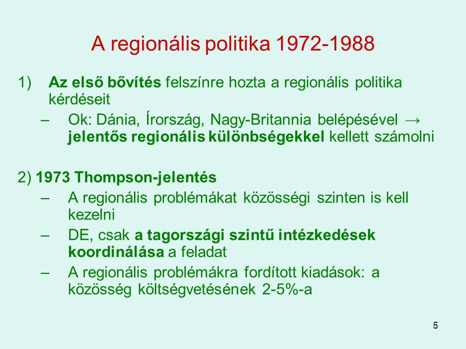 6 A regionális politika 1972-1988 (folyt.) 3) 1975 az Európai Regionális Fejlesztési Alap létrehozása –Az 1988-ig tartó működése során mintegy 41 ezer közösségi beruházást finanszírozott 4) Mediterrán bővítések (Görögország 1981, Spanyolország és Portugália 1986) hatása: –A regionális fejlesztésre fordítható forrás nő (a közösségi költségvetés 15%-a) –Szükségessé vált a regionális politika átfogó reformjának kidolgozása