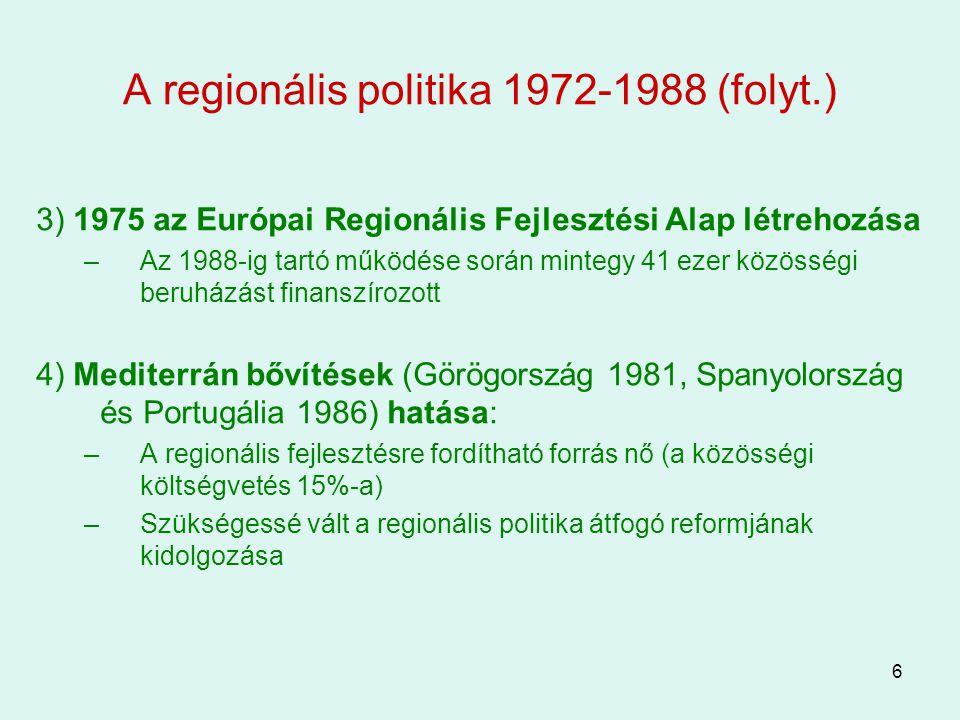 7 Az első nagy reform: 1988 1) Az Egységes Európai Okmányhoz (1986) köthető, amely –fő céljaként a belső piac teljes kiépítést tűzte ki → ami nem következhet be, ha jelentős regionális különbségek vannak (lásd Bevezetés) –amely a regionális politika céljaként a gazdasági és szociális kohézió erősítését jelölte meg 2) Az 1988-as reform nagy hangsúlyt helyezett az integrált megközelítésre → nem az egymástól független projekteket, hanem az átfogó programokat támogatja