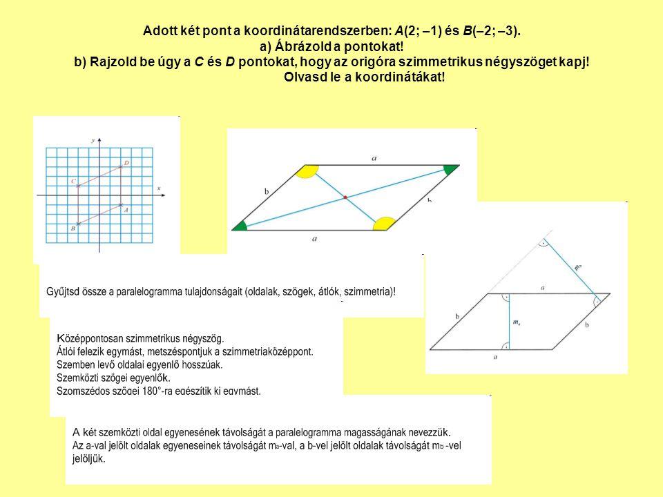 Adott két pont a koordinátarendszerben: A(2; –1) és B(–2; –3). a) Ábrázold a pontokat! b) Rajzold be úgy a C és D pontokat, hogy az origóra szimmetrik