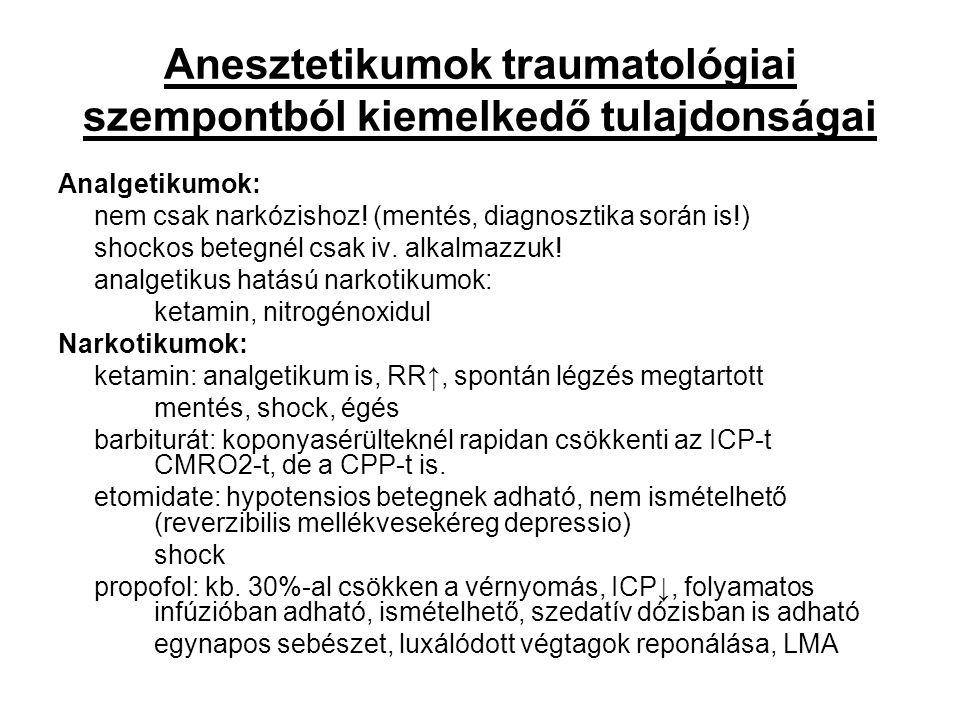 Anesztetikumok traumatológiai szempontból kiemelkedő tulajdonságai Analgetikumok: nem csak narkózishoz! (mentés, diagnosztika során is!) shockos beteg
