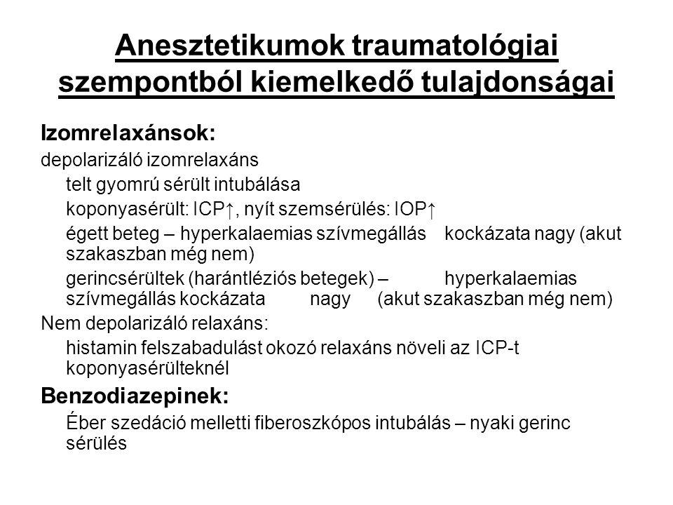 Anesztetikumok traumatológiai szempontból kiemelkedő tulajdonságai Izomrelaxánsok: depolarizáló izomrelaxáns telt gyomrú sérült intubálása koponyasérü