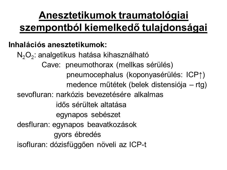 Anesztetikumok traumatológiai szempontból kiemelkedő tulajdonságai Inhalációs anesztetikumok: N 2 O 2 : analgetikus hatása kihasználható Cave: pneumot