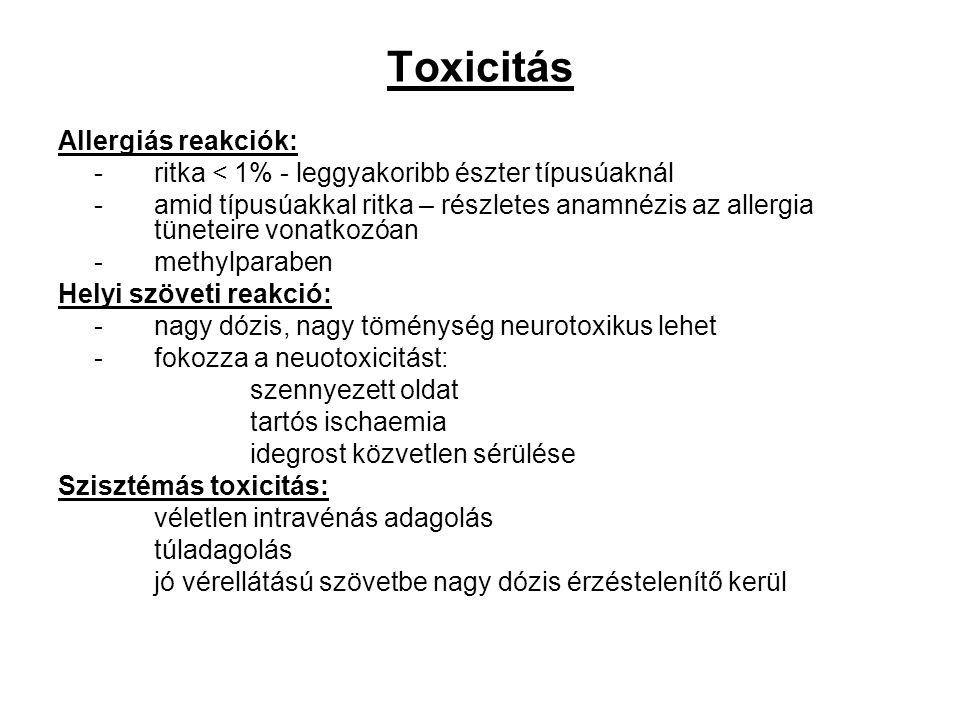 Toxicitás Allergiás reakciók: -ritka < 1% - leggyakoribb észter típusúaknál -amid típusúakkal ritka – részletes anamnézis az allergia tüneteire vonatk