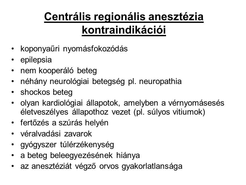 Centrális regionális anesztézia kontraindikációi koponyaűri nyomásfokozódás epilepsia nem kooperáló beteg néhány neurológiai betegség pl. neuropathia