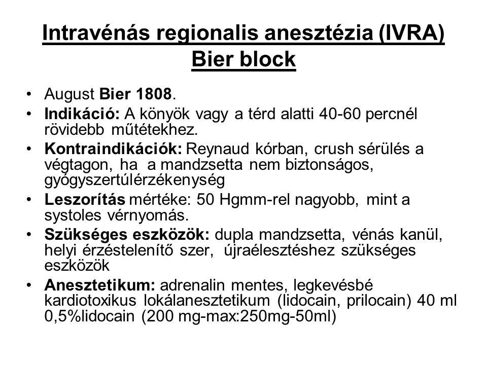 Intravénás regionalis anesztézia (IVRA) Bier block August Bier 1808. Indikáció: A könyök vagy a térd alatti 40-60 percnél rövidebb műtétekhez. Kontrai