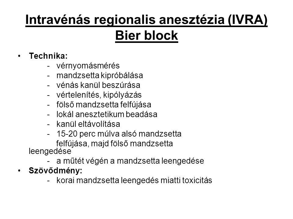 Intravénás regionalis anesztézia (IVRA) Bier block Technika: - vérnyomásmérés - mandzsetta kipróbálása - vénás kanül beszúrása - vértelenítés, kipólyá