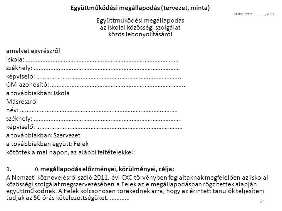 Együttműködési megállapodás (tervezet, minta) Iktatási szám: …………../2013. Együttműködési megállapodás az iskolai közösségi szolgálat közös lebonyolítá