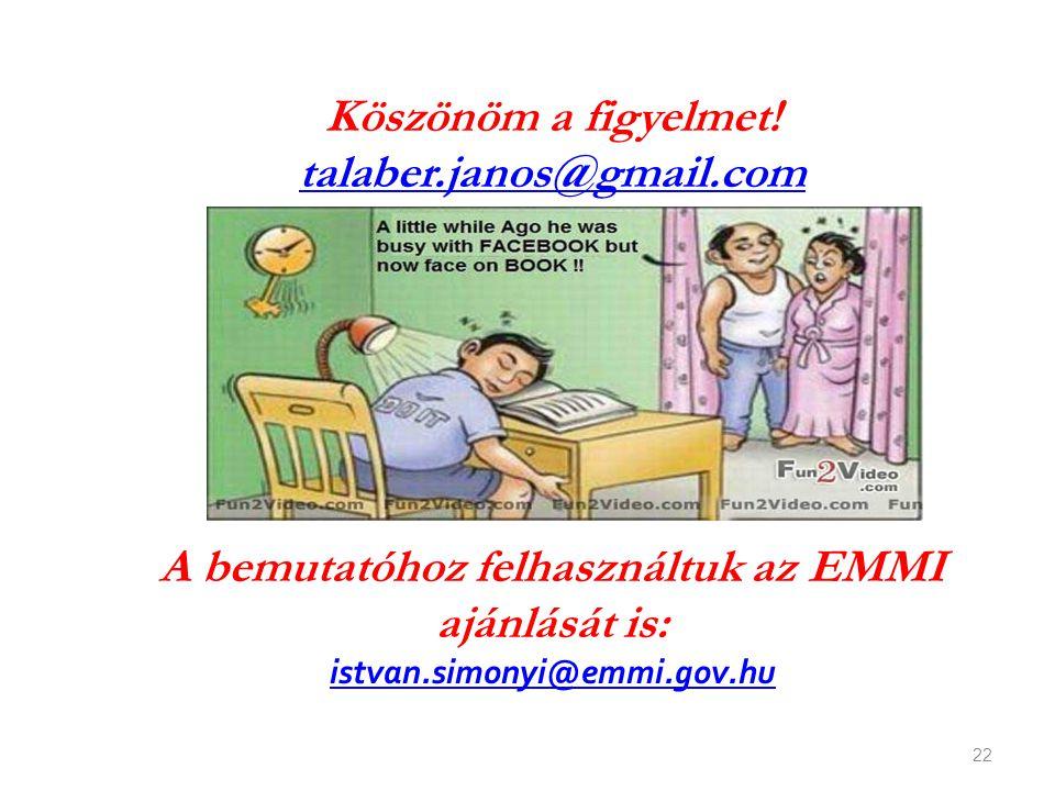 22 Köszönöm a figyelmet! talaber.janos@gmail.com A bemutatóhoz felhasználtuk az EMMI ajánlását is: istvan.simonyi@emmi.gov.hu