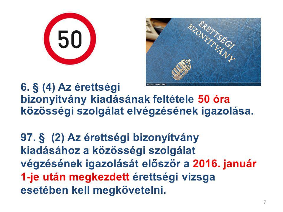 7 6. § (4) Az érettségi bizonyítvány kiadásának feltétele 50 óra közösségi szolgálat elvégzésének igazolása. 97. § (2) Az érettségi bizonyítvány kiadá