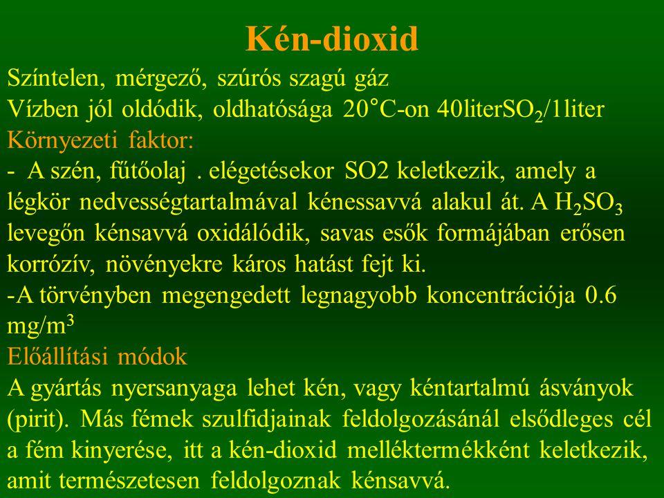 Kén-dioxid Színtelen, mérgező, szúrós szagú gáz Vízben jól oldódik, oldhatósága 20°C-on 40literSO 2 /1liter Környezeti faktor: - A szén, fűtőolaj. elé
