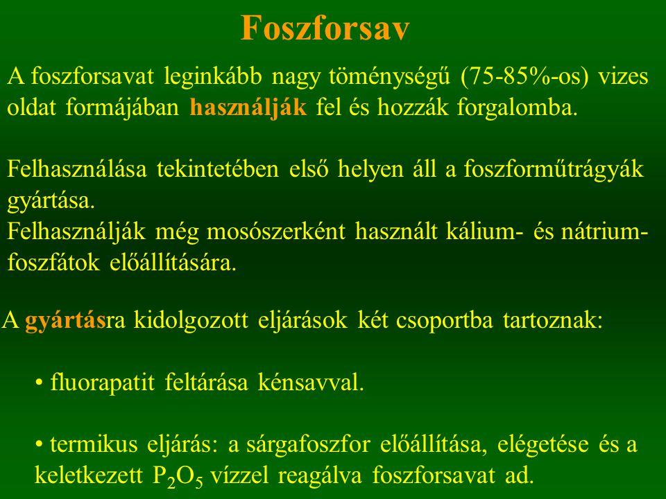 Foszforsav A foszforsavat leginkább nagy töménységű (75-85%-os) vizes oldat formájában használják fel és hozzák forgalomba. Felhasználása tekintetében