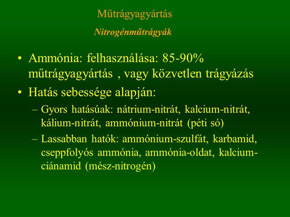 Nitrogénműtrágyák Műtrágyagyártás Ammónia: felhasználása: 85-90% műtrágyagyártás, vagy közvetlen trágyázás Hatás sebessége alapján: –Gyors hatásúak: n