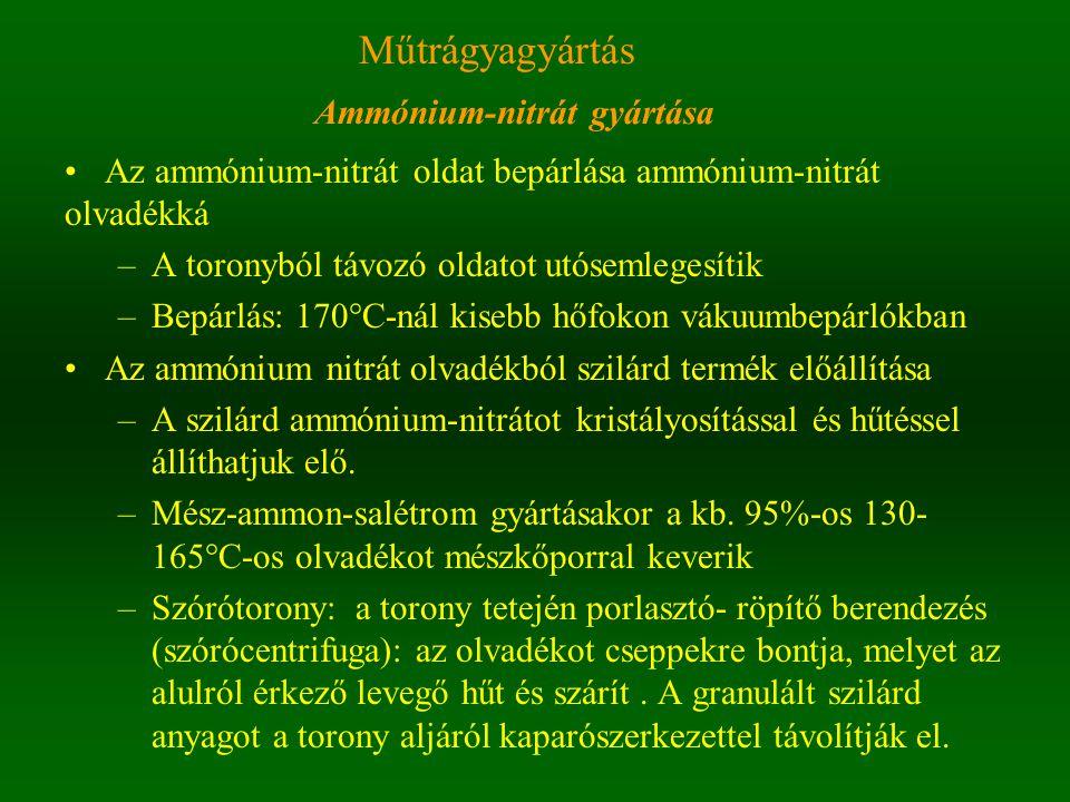 Műtrágyagyártás Ammónium-nitrát gyártása Az ammónium-nitrát oldat bepárlása ammónium-nitrát olvadékká –A toronyból távozó oldatot utósemlegesítik –Bep
