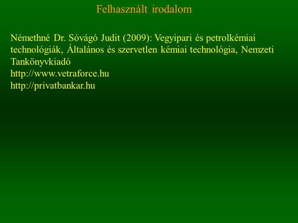 Felhasznált irodalom Némethné Dr. Sóvágó Judit (2009): Vegyipari és petrolkémiai technológiák, Általános és szervetlen kémiai technológia, Nemzeti Tan