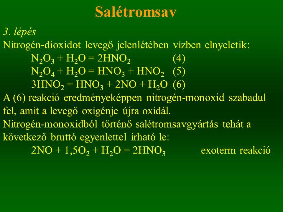 3. lépés Nitrogén-dioxidot levegő jelenlétében vízben elnyeletik: N 2 O 3 + H 2 O = 2HNO 2 (4) N 2 O 4 + H 2 O = HNO 3 + HNO 2 (5) 3HNO 2 = HNO 3 + 2N