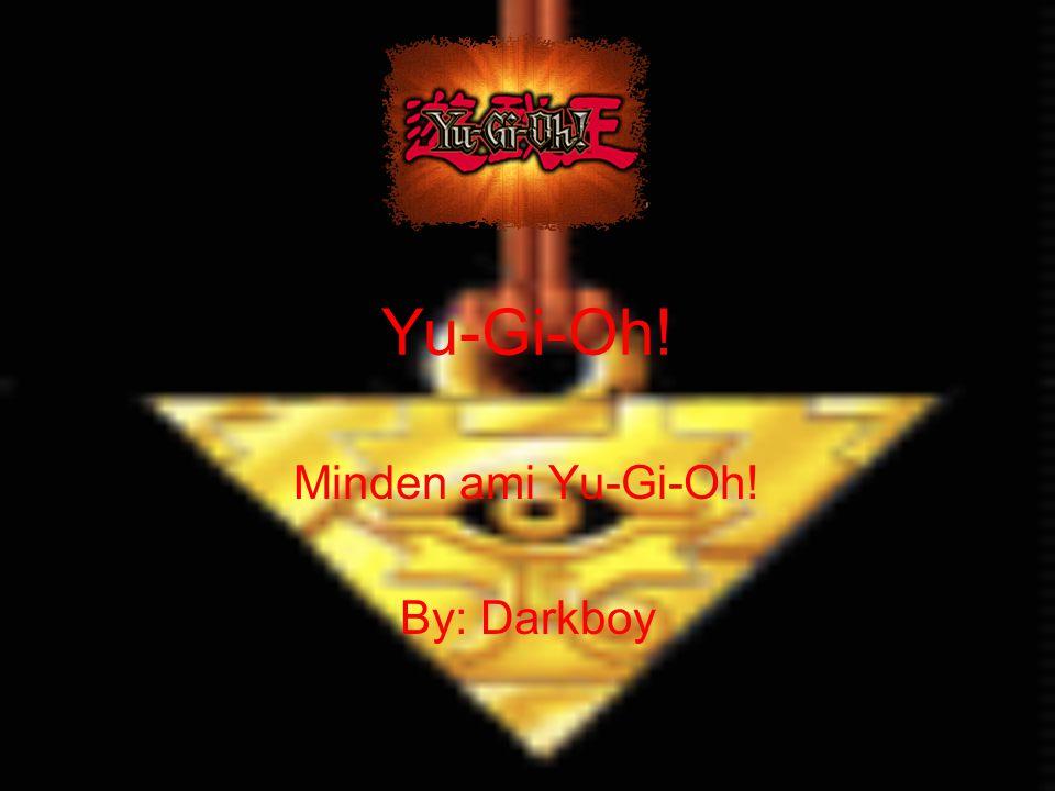 Yu-Gi-Oh! Minden ami Yu-Gi-Oh! By: Darkboy