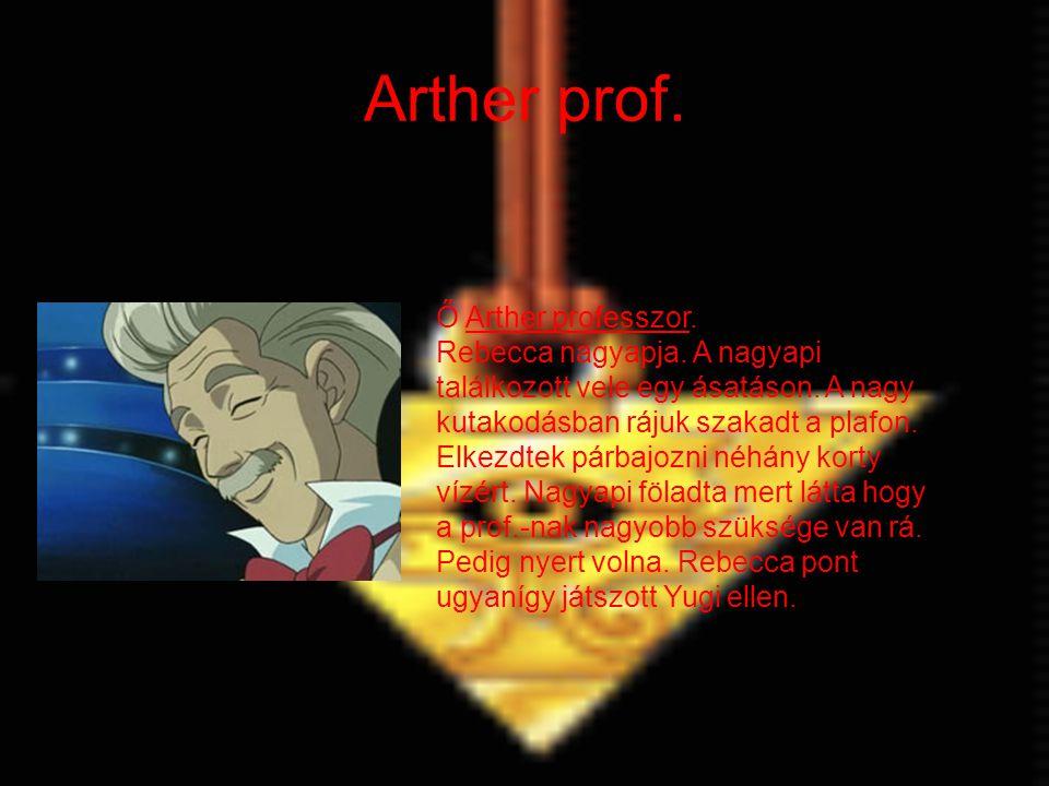 Arther prof. Ő Arther professzor. Rebecca nagyapja. A nagyapi találkozott vele egy ásatáson. A nagy kutakodásban rájuk szakadt a plafon. Elkezdtek pár