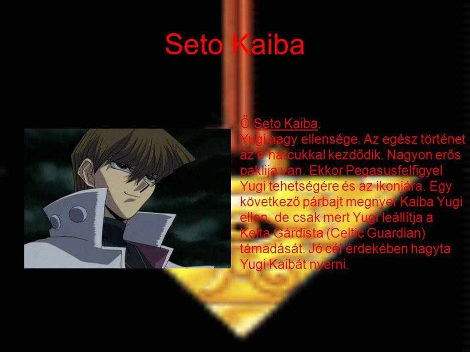 Seto Kaiba Ő Seto Kaiba. Yugi nagy ellensége. Az egész történet az ő harcukkal kezdődik. Nagyon erős paklija van. Ekkor Pegasusfelfigyel Yugi tehetség