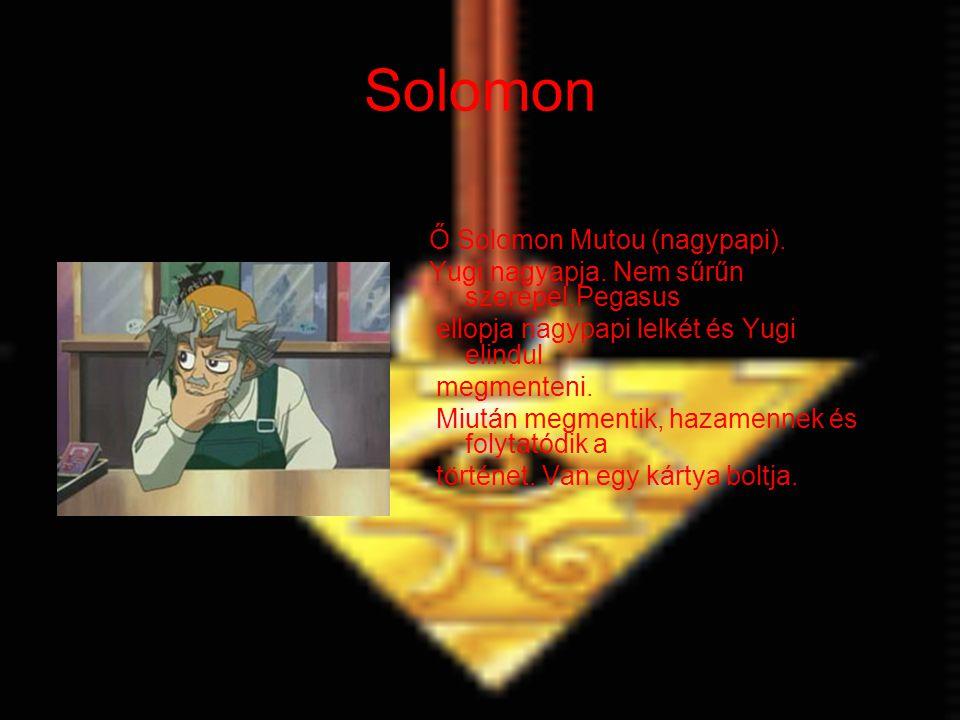 Solomon Ő Solomon Mutou (nagypapi). Yugi nagyapja. Nem sűrűn szerepel.Pegasus ellopja nagypapi lelkét és Yugi elindul megmenteni. Miután megmentik, ha