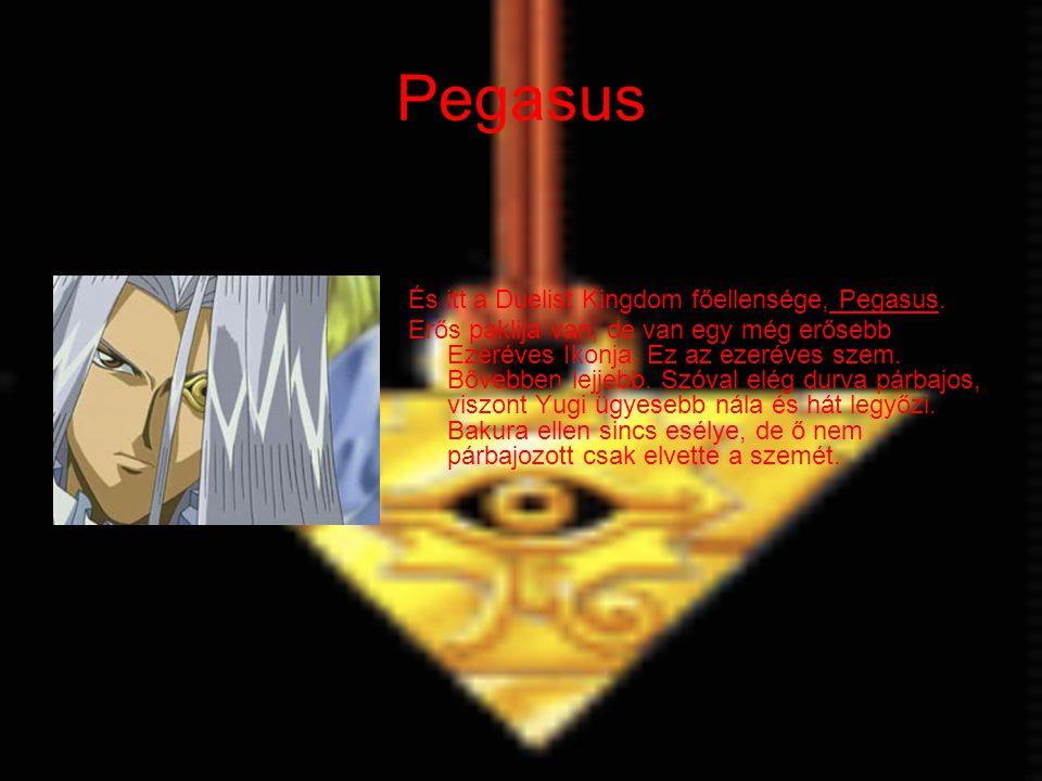 Pegasus És itt a Duelist Kingdom főellensége, Pegasus. Erős paklija van, de van egy még erősebb Ezeréves Ikonja. Ez az ezeréves szem. Bővebben lejjebb