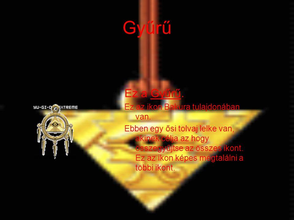 Gyűrű Ez a Gyűrű. Ez az ikon Bakura tulajdonában van. Ebben egy ősi tolvaj lelke van, akinek célja az hogy összegyűjtse az összes ikont. Ez az ikon ké