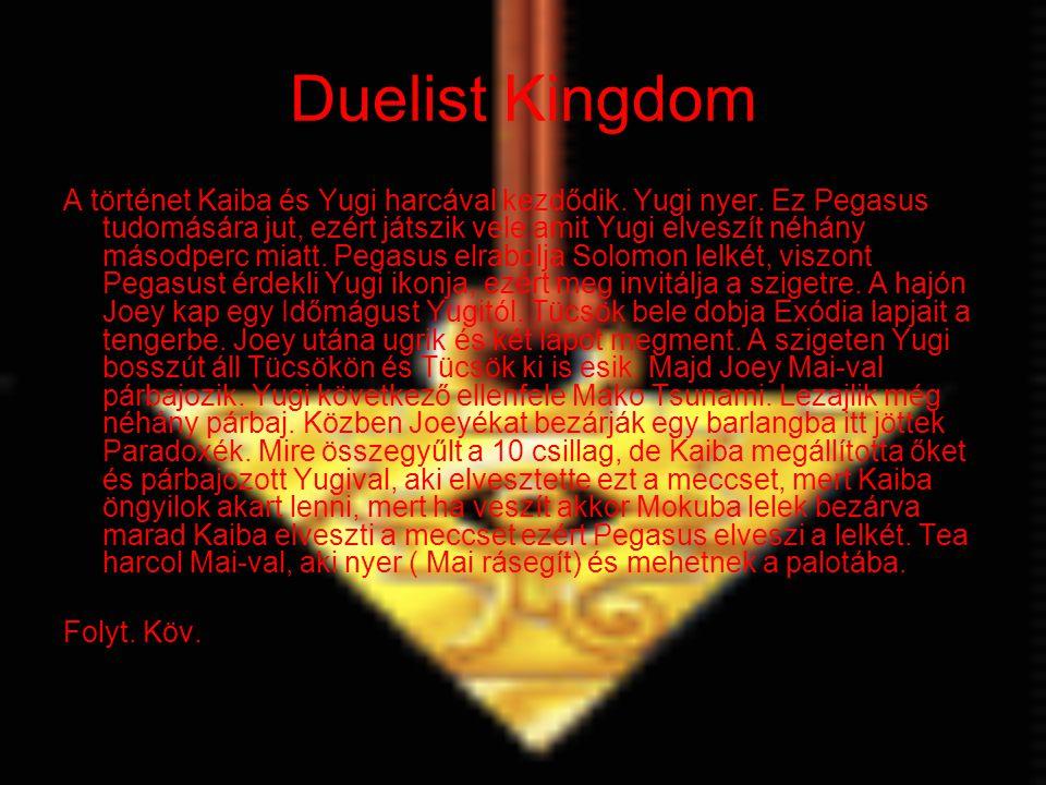 Duelist Kingdom A történet Kaiba és Yugi harcával kezdődik. Yugi nyer. Ez Pegasus tudomására jut, ezért játszik vele amit Yugi elveszít néhány másodpe