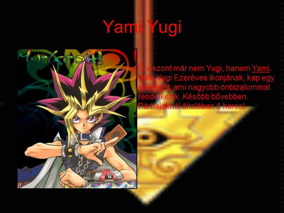 Yami Yugi Ő viszont már nem Yugi, hanem Yami. Hála Yugi Ezeréves ikonjának, kap egy alteregót, ami nagyobb önbizalommal rendelkezik. Később bővebben.