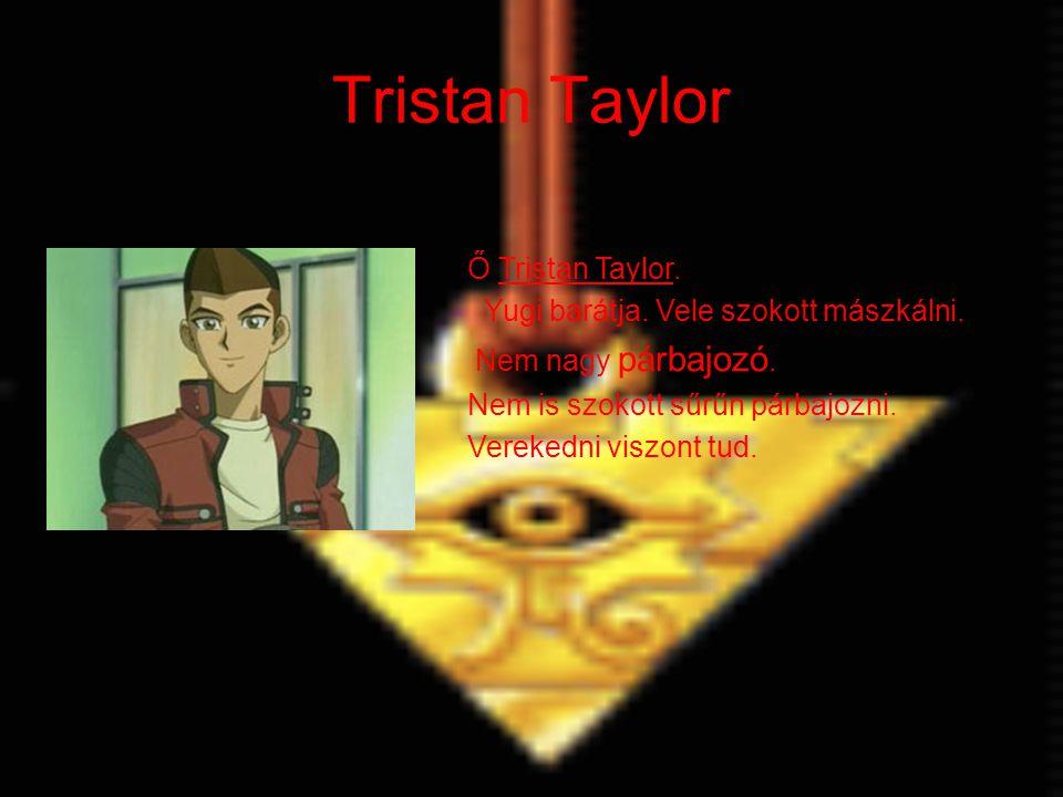 Tristan Taylor Ő Tristan Taylor. Yugi barátja. Vele szokott mászkálni. Nem nagy párbajozó. Nem is szokott sűrűn párbajozni. Verekedni viszont tud.