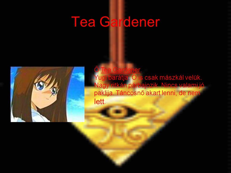 Tea Gardener Ő Tea Gardener. Yugi barátja. Ő is csak mászkál velük. Nagy ritkán párbajozik. Nincs valami jó paklija. Táncosnő akart lenni, de nem lett