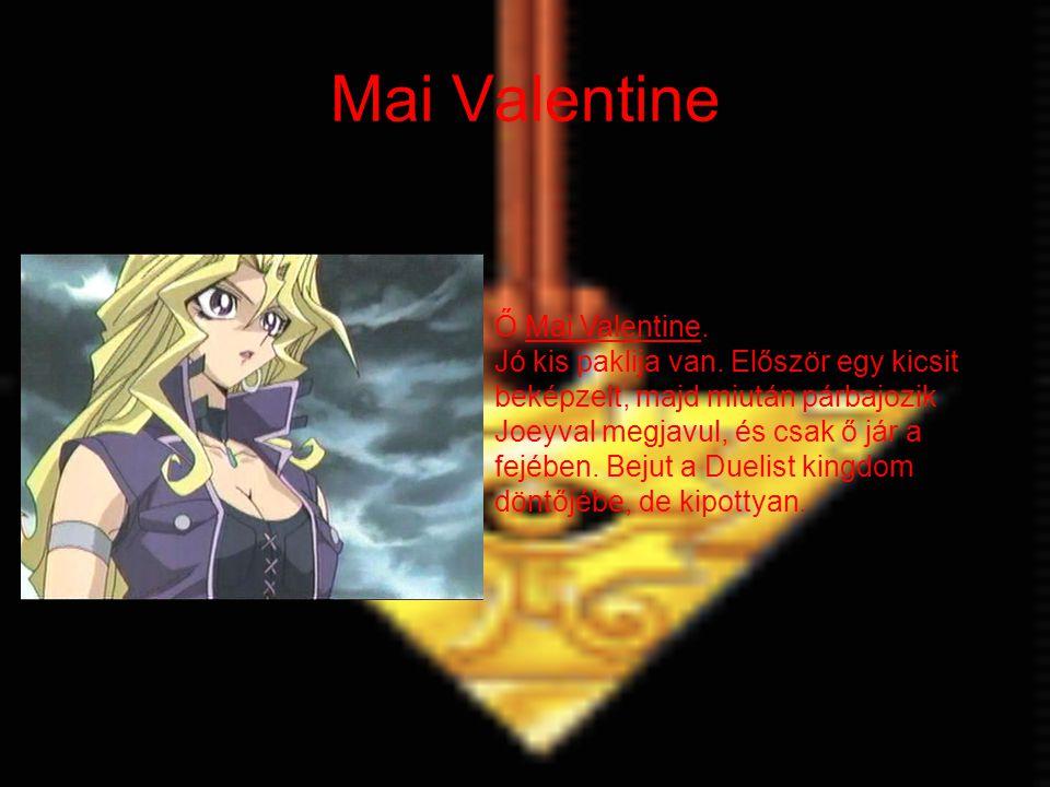 Mai Valentine Ő Mai Valentine. Jó kis paklija van. Először egy kicsit beképzelt, majd miután párbajozik Joeyval megjavul, és csak ő jár a fejében. Bej
