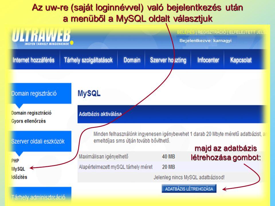 Az uw-re (saját loginnévvel) való bejelentkezés után a menüből a MySQL oldalt választjuk majd az adatbázis létrehozása gombot:
