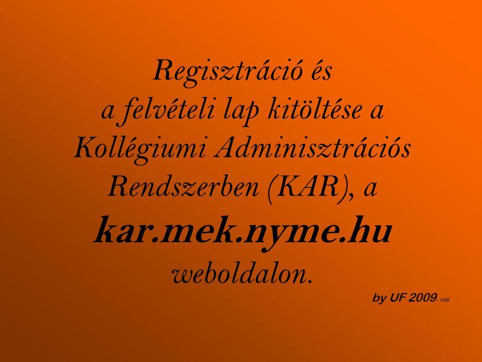 Regisztráció és a felvételi lap kitöltése a Kollégiumi Adminisztrációs Rendszerben (KAR), a kar.mek.nyme.hu weboldalon. by UF 2009 - roli
