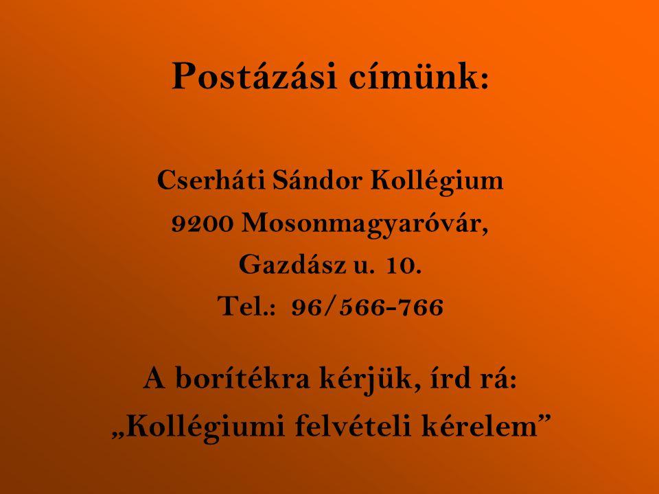 """Postázási címünk: Cserháti Sándor Kollégium 9200 Mosonmagyaróvár, Gazdász u. 10. Tel.: 96/566-766 A borítékra kérjük, írd rá: """"Kollégiumi felvételi ké"""
