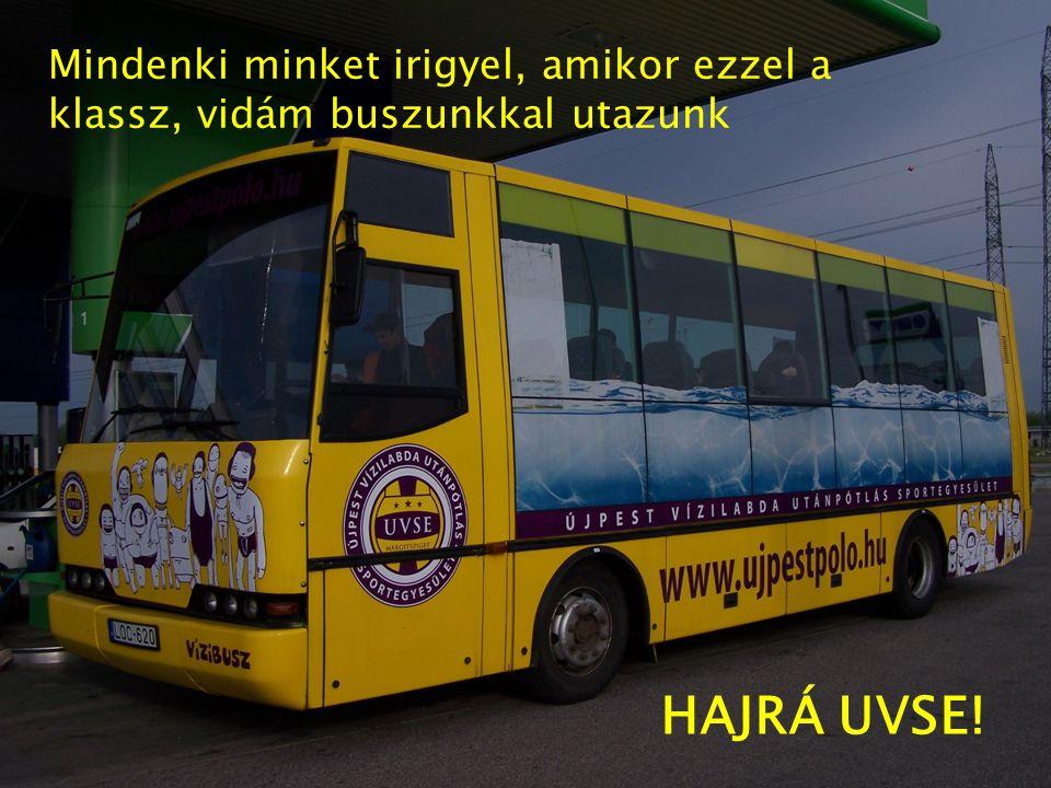 Mindenki minket irigyel, amikor ezzel a klassz, vidám buszunkkal utazunk HAJRÁ UVSE!