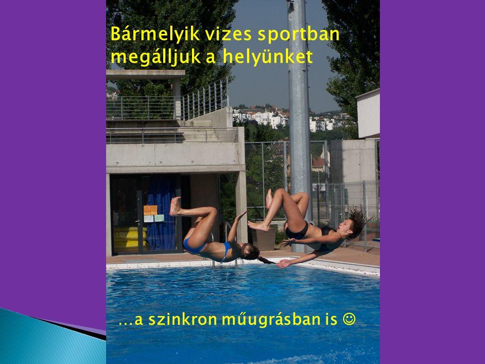 Bármelyik vizes sportban megálljuk a helyünket …a szinkron műugrásban is