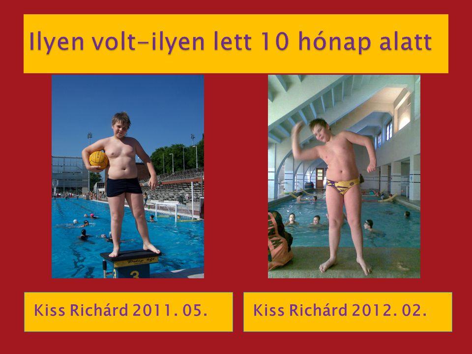Kiss Richárd 2011. 05.Kiss Richárd 2012. 02.